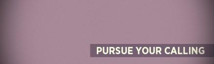 pursue your calling
