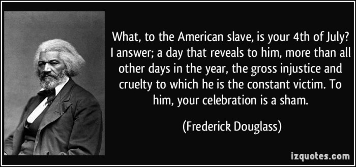 quote-what-to-the-american-slave-is-your-4th-of-july-i-answer-a-day-that-reveals-to-him-more-than-frederick-douglass-305146
