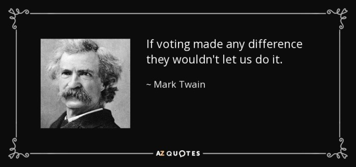 quote-if-voting-made-any-difference-they-wouldn-t-let-us-do-it-mark-twain-44-73-40